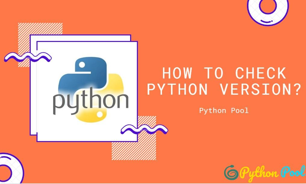 How to Check Python Version in Various OS - Python Pool