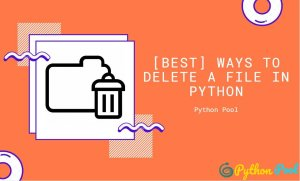 [Best] Ways to Delete a File in Python