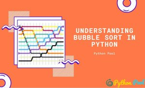 Understanding Python Bubble Sort with examples
