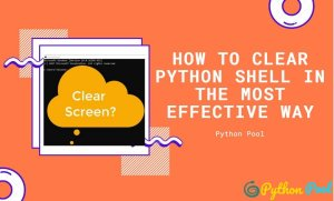 How to Clear Python Shell in the Most Effective Way