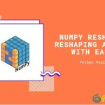 NumPy Reshape: Reshaping Arrays With Ease