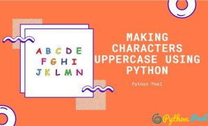 Making Characters Uppercase Using Python Uppercase