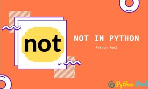 Not in Python | With Uses and In-depth Explanation