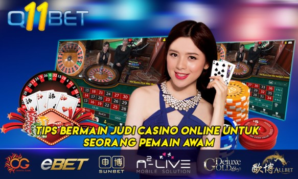 Tips Bermain Judi Casino Online Untuk Seorang Pemain Awam