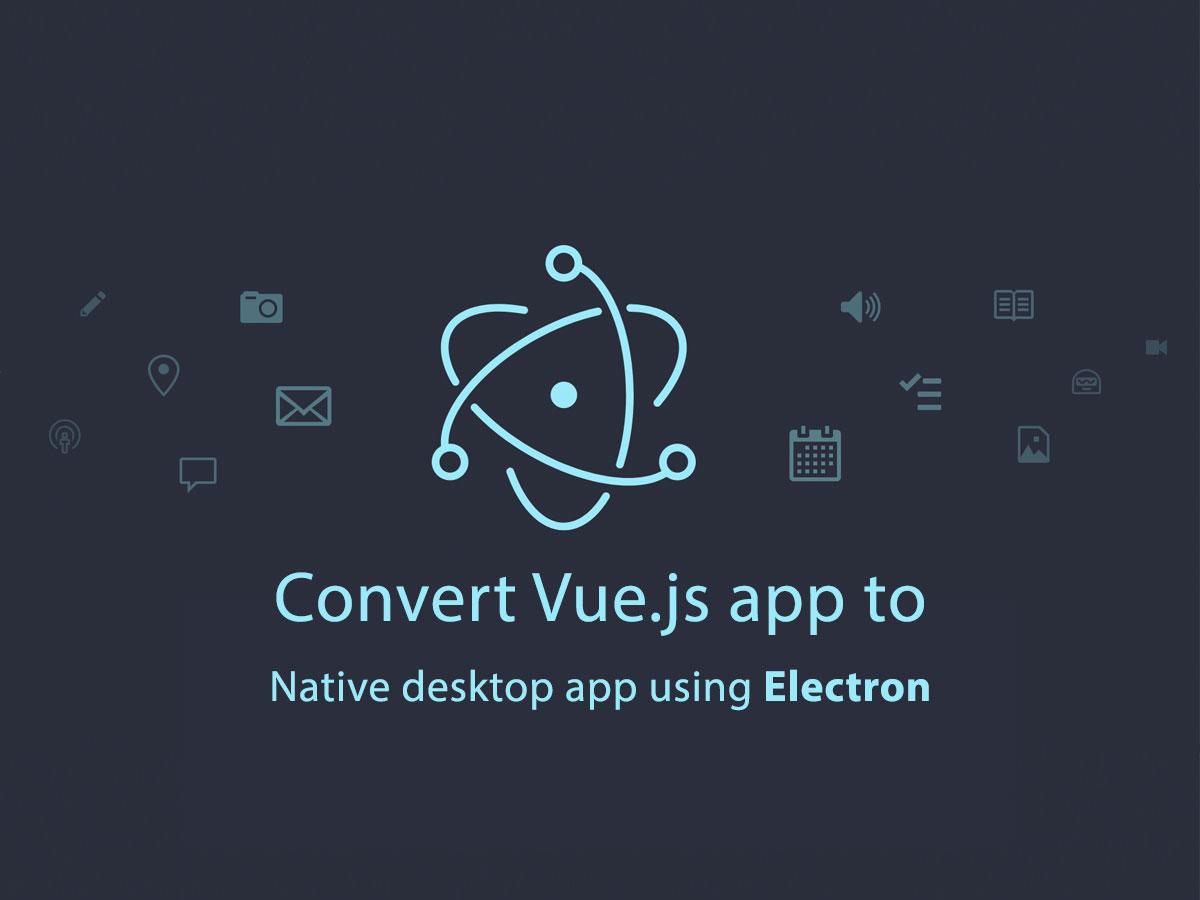 Convert Vue js app to Native desktop app using Electron - QCode
