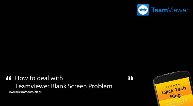 How to deal with Teamviewer Blank Screen Problem