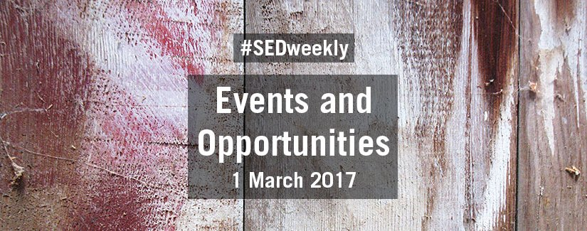 #SEDweekly – Events and Opportunities Digest – Wednesday 1 March 2017