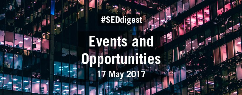 #SEDdigest – Events and Opportunities Digest – Wednesday 17 May 2017