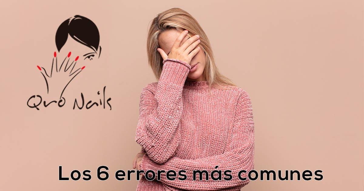Qro Nails Los 6 errores mas comunes