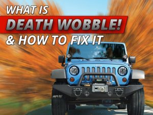 Jeep Death Wobble: How To Properly Handle, Diagnose And