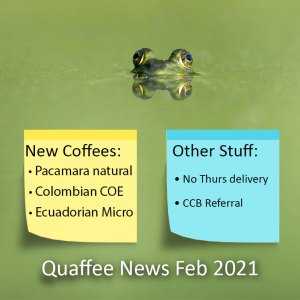Quaffee Newsletter Feb 2021 – anticipated coffees, delivery on Thurs suspended, referral