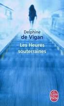 Delphine de Vigan - Les heures souterraines