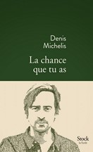 Denis Michelis - La chance que tu as