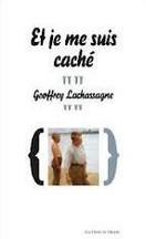 Geoffrey Lachassagne - Et je me suis caché