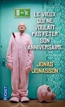 Jonas Jonasson - Le vieux qui ne voulait pas fêter son anniversaire