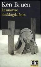 Ken Bruen - Le martyre des Magdalènes
