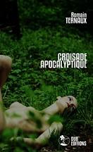 Romain Ternaux - Croisade Apocalyptique