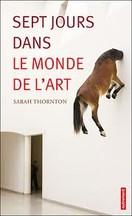 Sarah Thornton - Sept jours dans le monde de l'art