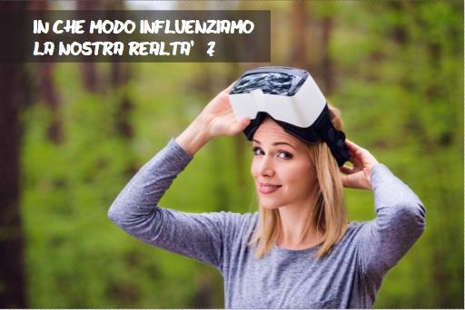"""Influenzare la realtà o essere dei """"partecipatori"""" della realtà stessa: cosa si intende ?"""