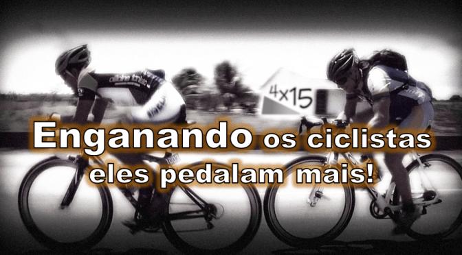 Ciclismo: enganando os atletas eles pedalam mais!