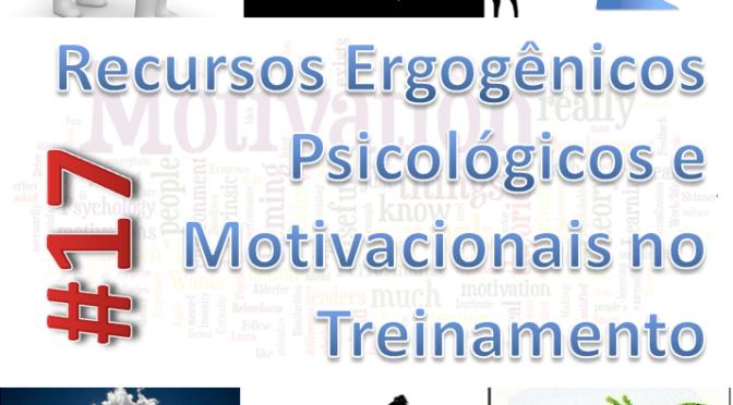 Podcast #17 – Recursos Ergogênicos Psicológicos e Motivacionais no Treinamento
