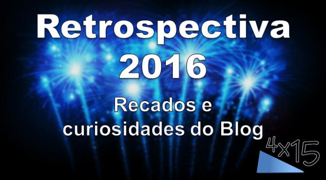 Retrospectiva do blog 4×15 em 2016: recados e curiosidades