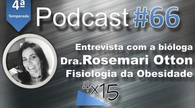 Podcast #66 – Entrevista com a Bióloga Dra. Rosemari Otton – Fisiologia da Obesidade