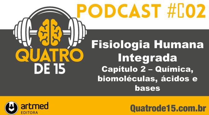 Podcast #C2 – Fisiologia Humana Integrada (Silverthorn) – Capítulo 2: Revisão de química, biomoléculas, ácidos e bases