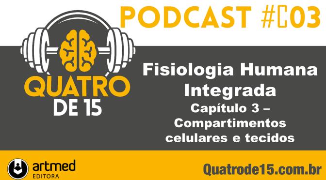 Podcast #C3 – Fisiologia Humana Integrada (Silverthorn) – Capítulo 3: Compartimentos, células e tecidos