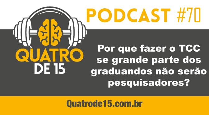 Podcast #70 – Por que é importante fazer TCC se grande parte dos graduandos não serão pesquisadores?