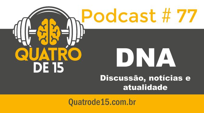 Podcast #77 – DNA (Discussão, notícias e atualidade)