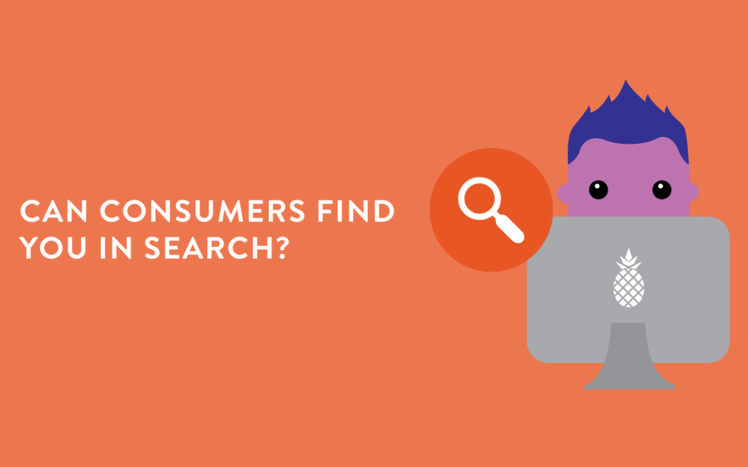 Can consumers find you in search?