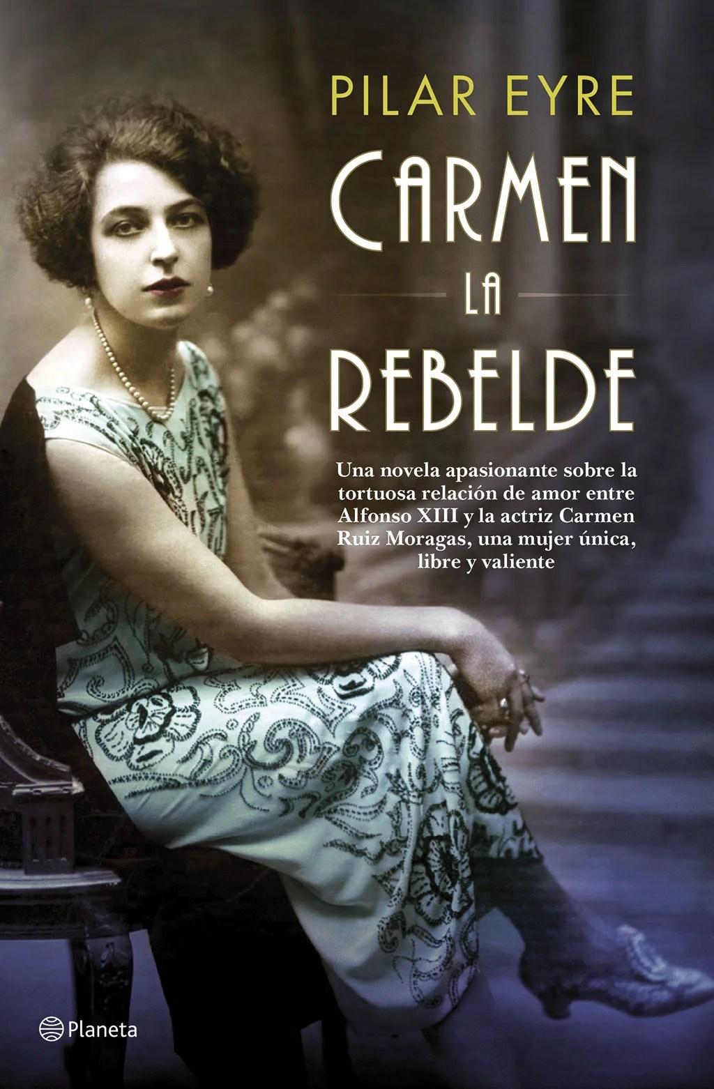 Pilar Eyre. Carmen la rebelde.