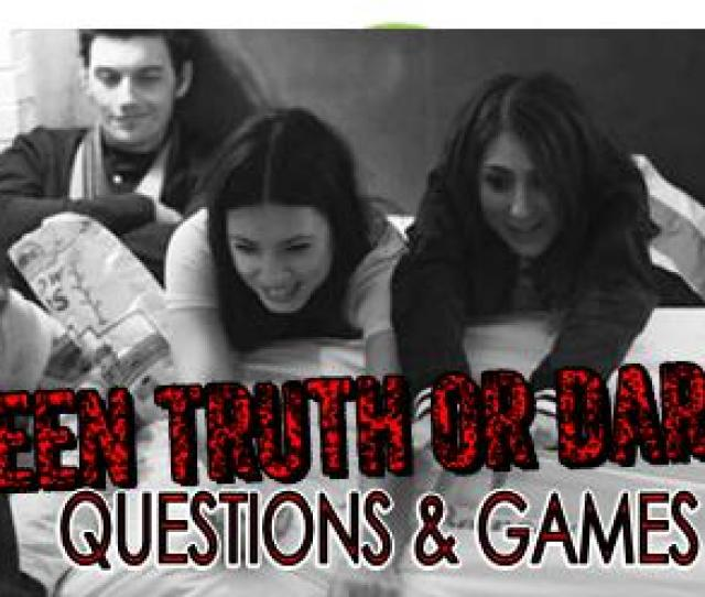 Check Out This Page For Tons Of Teen Truth Or Dare Questions Challenges And Party