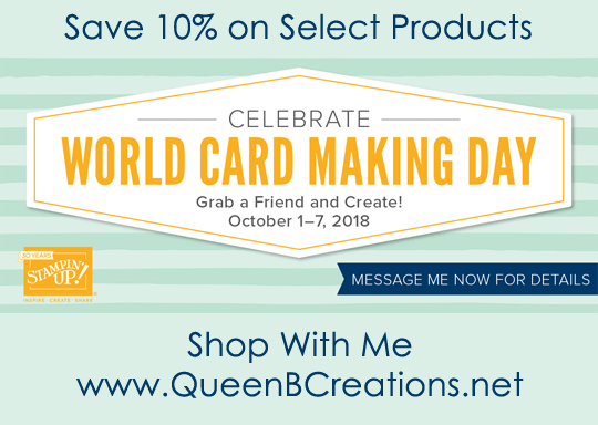 World Card Making Day is October 6, 2018. Stampin' Up! is offering a select group of products at 10% off from October 1-7, 2018. Shop with Queen B Creations
