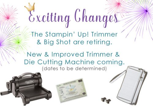 Stampin' Up! trimmer & die cutting and dry embossing line changes are coming