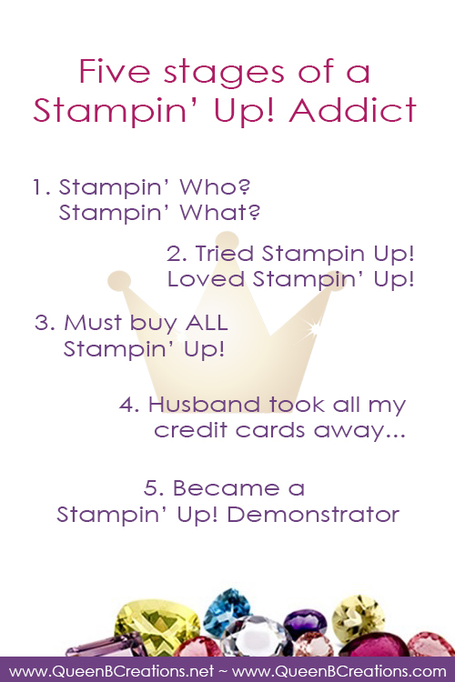 The five stages of a Stampin' Up! addict with Lisa Ann Bernard of Queen B Creations