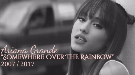 Ariana Grande, Over the Rainbow