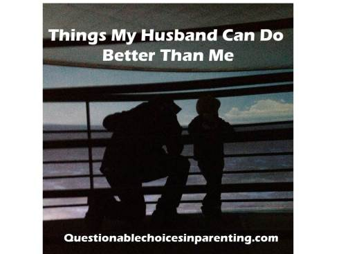 Things My Husband Can Do Better Than Me