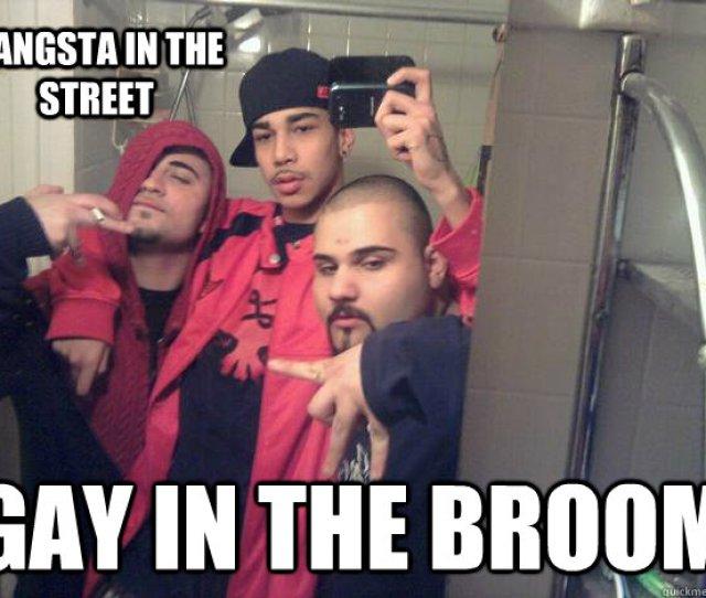Gangsta In The Street Gay In The Broom
