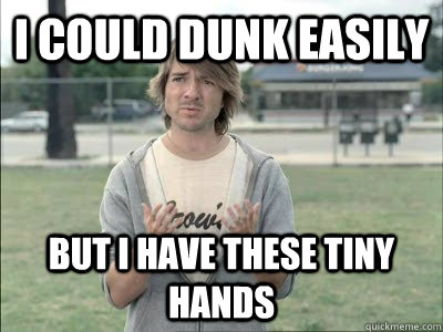 I Could Dunk Easily But I Have These Tiny Hands