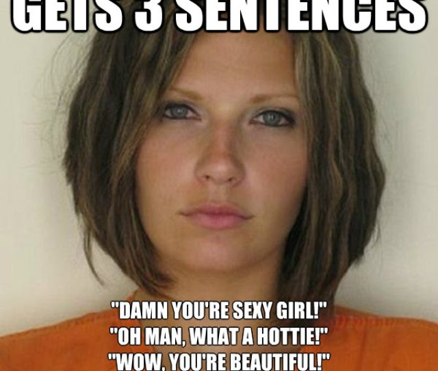 Gets 3 Sentences Damn Youre Sexy Girl Oh Man What A Hottie Wow Youre Beautiful