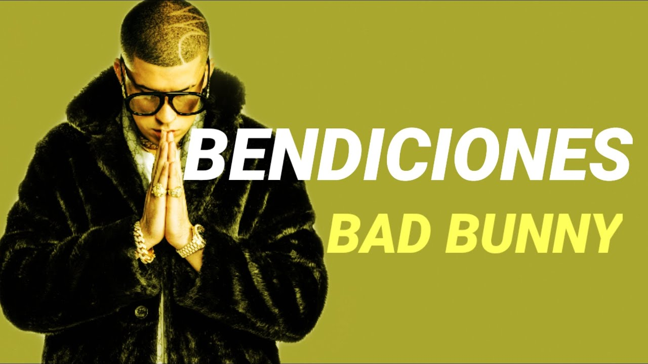 Bendiciones Bad Bunny Translations of the word bendiciones from spanish to english and examples of the use of bendiciones in a sentence with their translations: bendiciones bad bunny