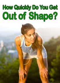 How Quickly Do You Get Out of Shape?