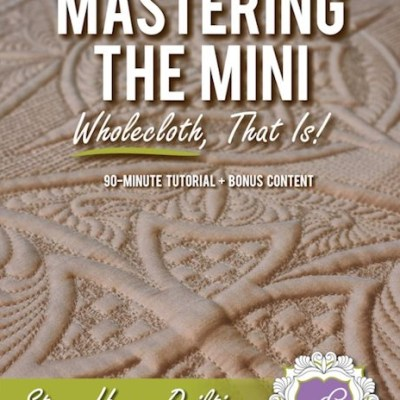 Mastering the Mini … Wholecloth, That Is! DVD, available at QuiltedJoy.com