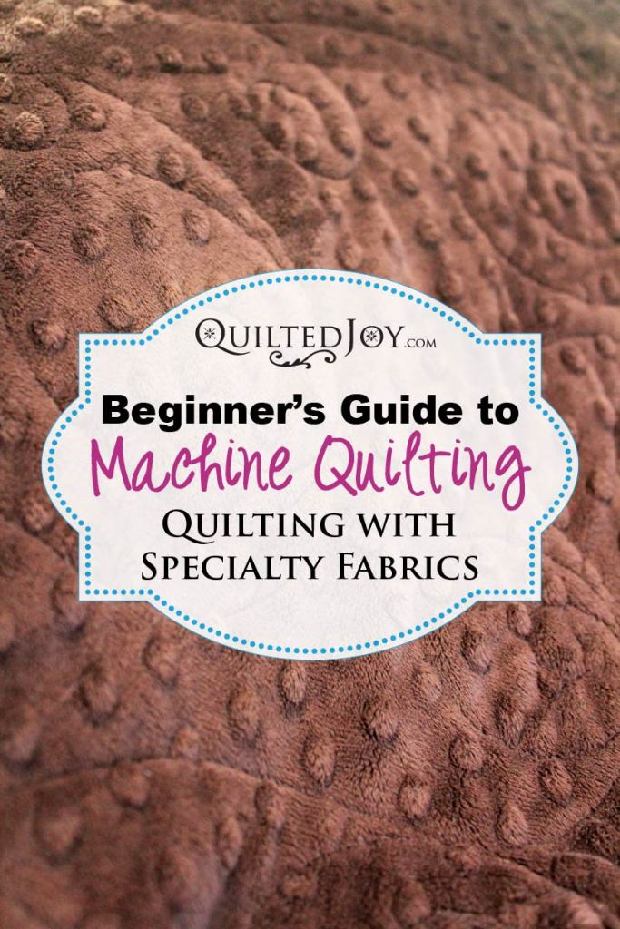 Beginner's Guide to Machine Quilting: Quilting with Specialty Fabrics