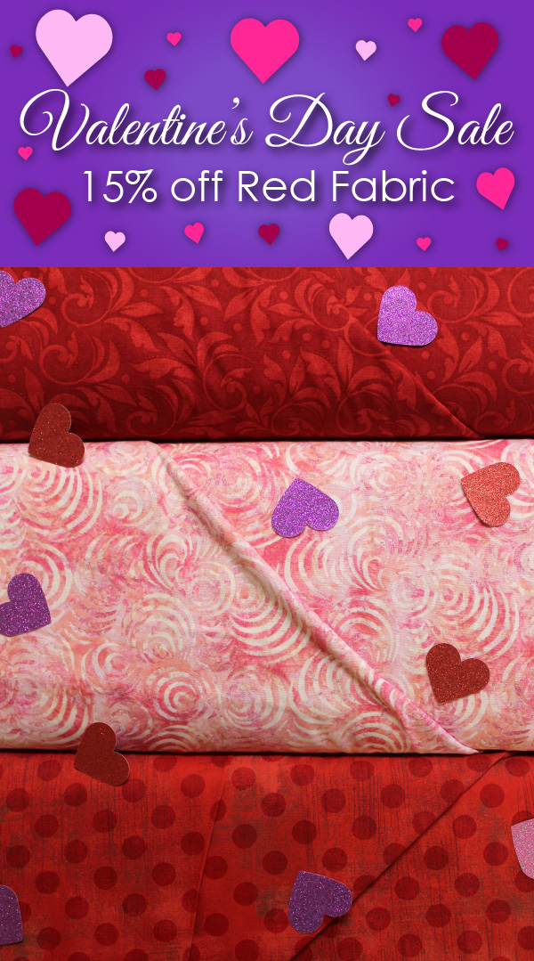 """Quilted Joy """"Valentine's Day Sale, 15% off Red Fabric"""" Feb 14-18, 2019"""
