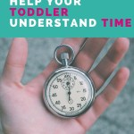 Three Phrases to Help Your Toddler Understand Time