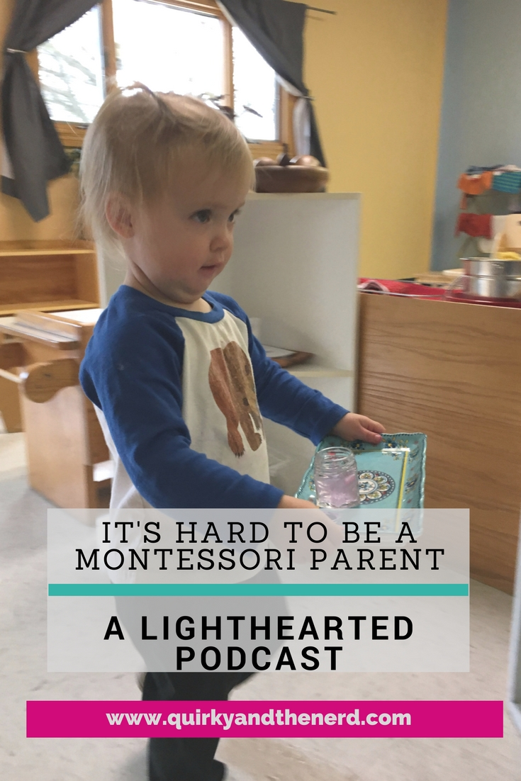 Every parenting decision has a downside. As a Montessori parent, all of that independence can be a bit much! Listen to a lighthearted take on the downside to being a Montessori parent. quirkyandthenerd.com
