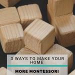 3 Ways to Make Your Home More Montessori